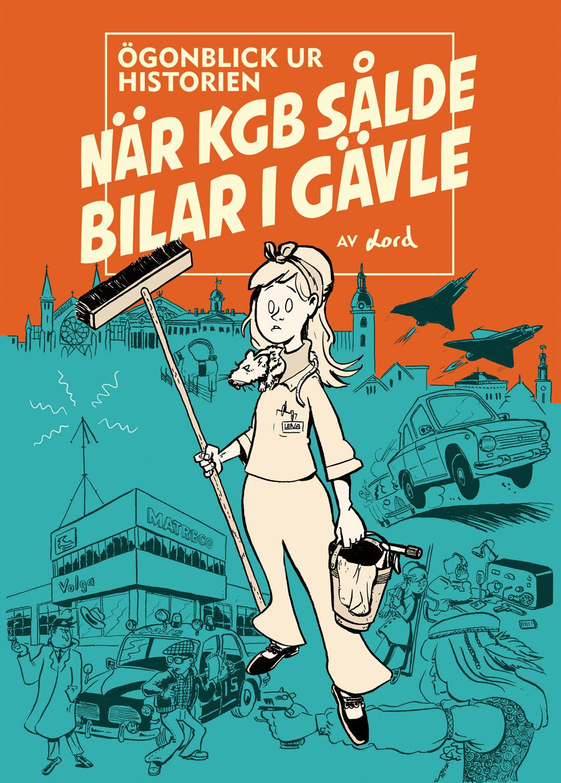 En tecknad affisch med texten När KGB sålde bilar i Gävle. Städerskan Lena är tecknad bland flera scener ur spionserien.
